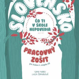 Slovensko-Čo ti v škole nepovedia - pracovný zošit