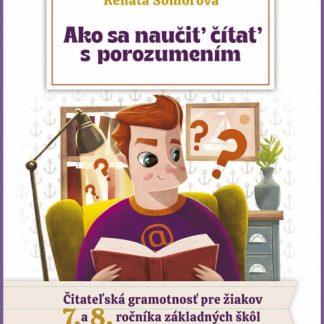 Ako sa naučiť čítať s porozumením – Čitateľská gramotnosť pre 7.- 8. ročník ZŠ