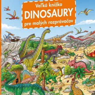 Veľká knižka - Dinosaury pre malých rozprávačov