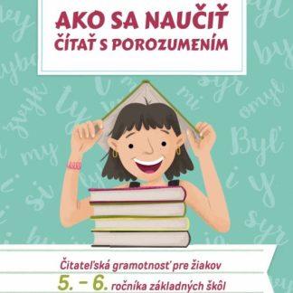 Ako sa naučiť čítať s porozumením – Čitateľská gramotnosť pre 5.-6. ročník ZŠ
