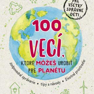100 vecí, ktoré môžeš urobiť pre planétu